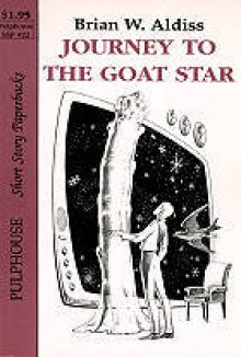 Journey to the Goat Star (Short Story Paperback 22) - Brian W. Aldiss