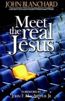 Meet the Real Jesus - John Blanchard