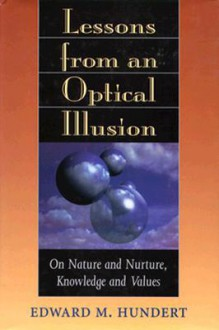 Lessons from an Optical Illusion: On Nature and Nurture, Knowledge and Values - Edward M. Hundert