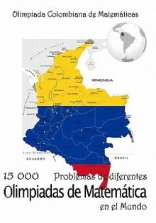 15 000 Problemas de Diferentes Olimpiadas de Matematica En El Mundo: Olimpiada Colombiana de Matematicas - R. Todev