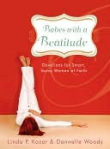 Babes with a Beatitude: Devotions for Smart, Savvy Women of Faith - Linda Kozar, Dannelle Woody