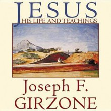 Jesus: His Life and Teachings; As Recorded by His Friends Matthew, Mark, Luke and John - Joseph F Girzone, Raymond Todd