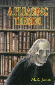 A Pleasing Terror: The Complete Supernatural Writings - M.R. James, Christopher Roden, Barbara Roden
