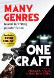 Many Genres, One Craft: Lessons in Writing Popular Fiction - Leslie Davis Guccione, Susan Mallery, Gary A. Braunbeck, Thomas F. Monteleone, David Morrell, Tess Gerritsen, Nancy Kress, Maria V. Snyder, Randall Silvis, Scott A. Johnson, Timons Esaias, Michael A. Arnzen, Tim Waggoner, W.H. Horner, Anne Harris, Victoria Thompson, Stev