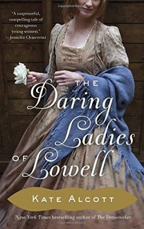 The Daring Ladies of Lowell - Kate Alcott