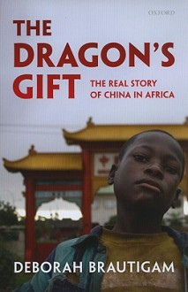 The Dragon's Gift: The Real Story of China in Africa - Deborah Brautigam