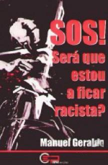 SOS! Será que estou a ficar racista? - Manuel Geraldo