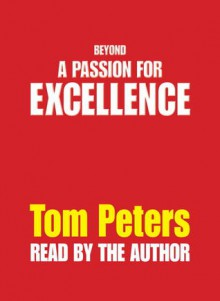 Beyond a Passion for Excellence: Part 1: Competing Internationally (audio) - Tom Peters