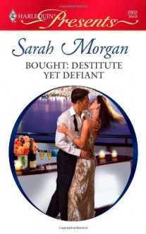 Bought: Destitute Yet Defiant - Sarah Morgan