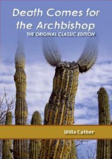 Death Comes for the Archbishop - The Original Classic Edition - Willa Cather