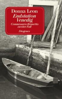 Endstation Venedig: Commissario Brunettis zweiter Fall - Donna Leon