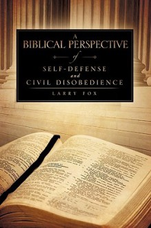 A Biblical Perspective Of Self Defense And Civil Disobedience - Larry Fox