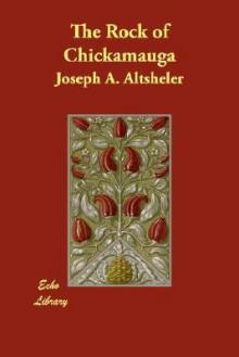 The Rock Of Chickamauga - Joseph Alexander Altsheler