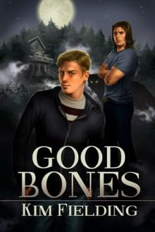 Good Bones - Kim Fielding