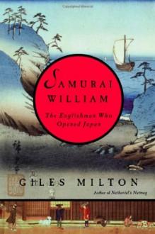 Samurai William: The Englishman Who Opened Japan - Giles Milton