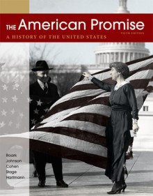 The American Promise, Combined Volume: A History of the United States - James L. Roark, Michael P. Johnson, Patricia Cline Cohen, Sarah Stage, Susan M. Hartmann