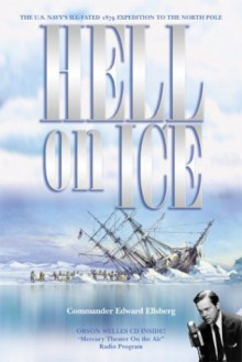 Hell on Ice: The Saga of the Jeannette - Edward Ellsberg