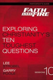 Faith Under Fire Participant's Guide: Exploring Christianity's Ten Toughest Questions - Anonymous Anonymous, Lee Strobel, Garry Poole