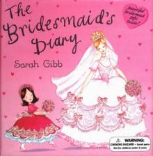 Bridesmaid's Diary - Sarah Gibb