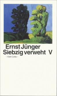 Siebzig verweht V - Ernst Jünger