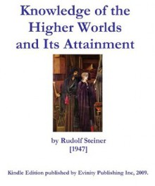 Knowledge of the Higher Worlds And Its Attainment - Rudolf Steiner