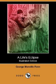 A Life's Eclipse - George Manville Fenn