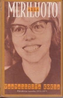 Vaarallista Kokea - Päiväkirja vuosilta 1953-1975 - Aila Meriluoto