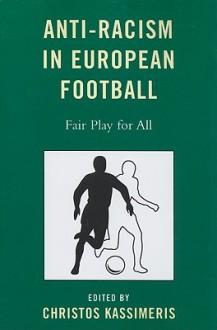 Anti-Racism in European Football: Fair Play for All - Christos Kassimeris