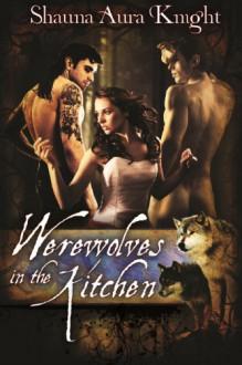 Werewolves In The Kitchen - Shauna Aura Knight