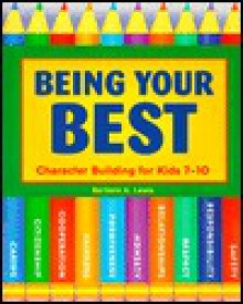 Being Your Best: Character Building for Kids 7-10 - Barbara A. Lewis
