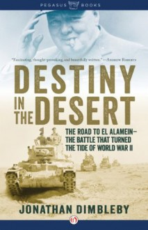 Destiny in the Desert: The Road to El Alamein: The Battle that Turned the Tide of World War II - Jonathan Dimbleby