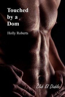 Touched by a Dom - Holly S. Roberts