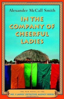 In the Company of Cheerful Ladies: A No. 1 Ladies' Detective Agency Novel (6) - Alexander McCall Smith