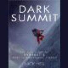 Dark Summit: The True Story of Everest's Most Controversial Season - Nick Heil, David Drummond