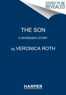 The Son: A Divergent Story - Veronica Roth