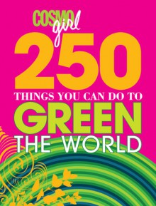 CosmoGIRL 250 Things You Can Do to Green the World - Lauren A. Greene