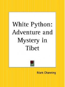 White Python: Adventure And Mystery In Tibet - Mark Channing