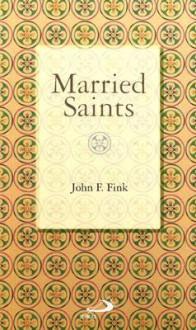 Married Saints - John F. Fink