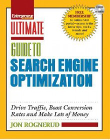 Ultimate Guide to Search Engine Optimization: Drive Traffic, Boost Conversion Rates, and Make Lots of Money - Jon Rognerud