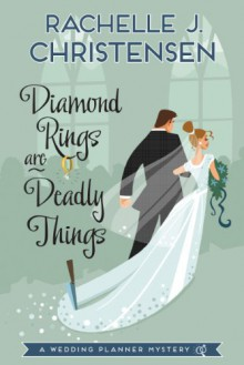 Diamond Rings Are Deadly Things: A Wedding Planner Mystery - Rachelle J Christensen