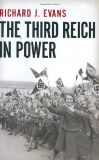 The Third Reich in Power, 1933-1939 - Richard J. Evans