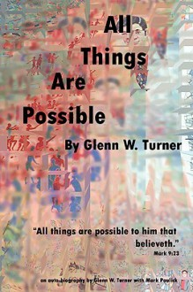 All Things Are Possible - Glenn W. Turner