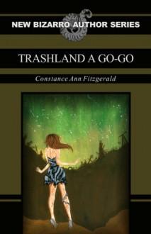 Trashland A Go-Go - Constance Ann Fitzgerald