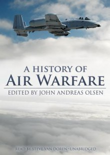 A History of Air Warfare (Audio) - John Andreas Olsen, Steve Van Doren