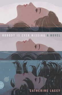 Nobody Is Ever Missing: A Novel - Catherine Lacey