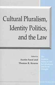 Cultural Pluralism, Identity Politics, and the Law - Austin Sarat, Austin Sarat