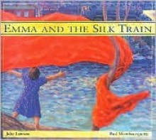 Emma and the Silk Train - Julie Lawson, Paul Mombourquette