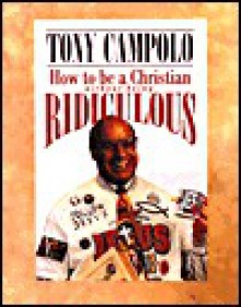 How to Be a Christian Without Being Ridiculous - Tony Campolo