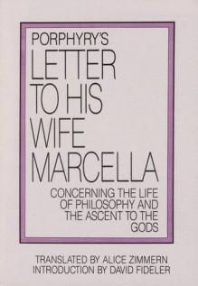 Porphyry's Letter to His Wife Marcella: Concerning the Life of Philosophy and the Ascent to the Gods - Porphyry, Alice Zimmern