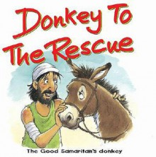 Donkey to the Rescue: The Good Samaritan's Donkey - Tim Dowley